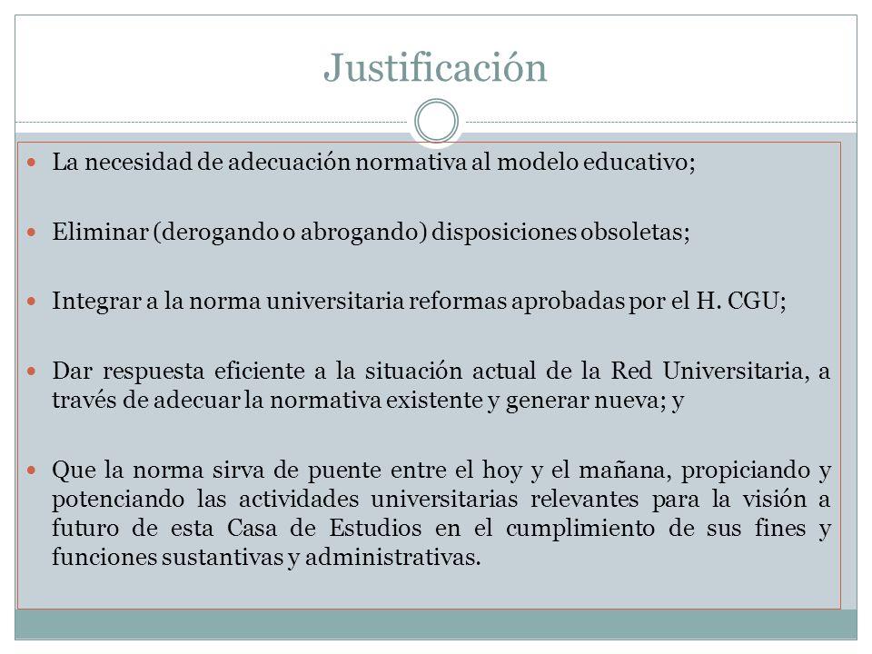 Justificación La necesidad de adecuación normativa al modelo educativo; Eliminar (derogando o abrogando) disposiciones obsoletas; Integrar a la norma