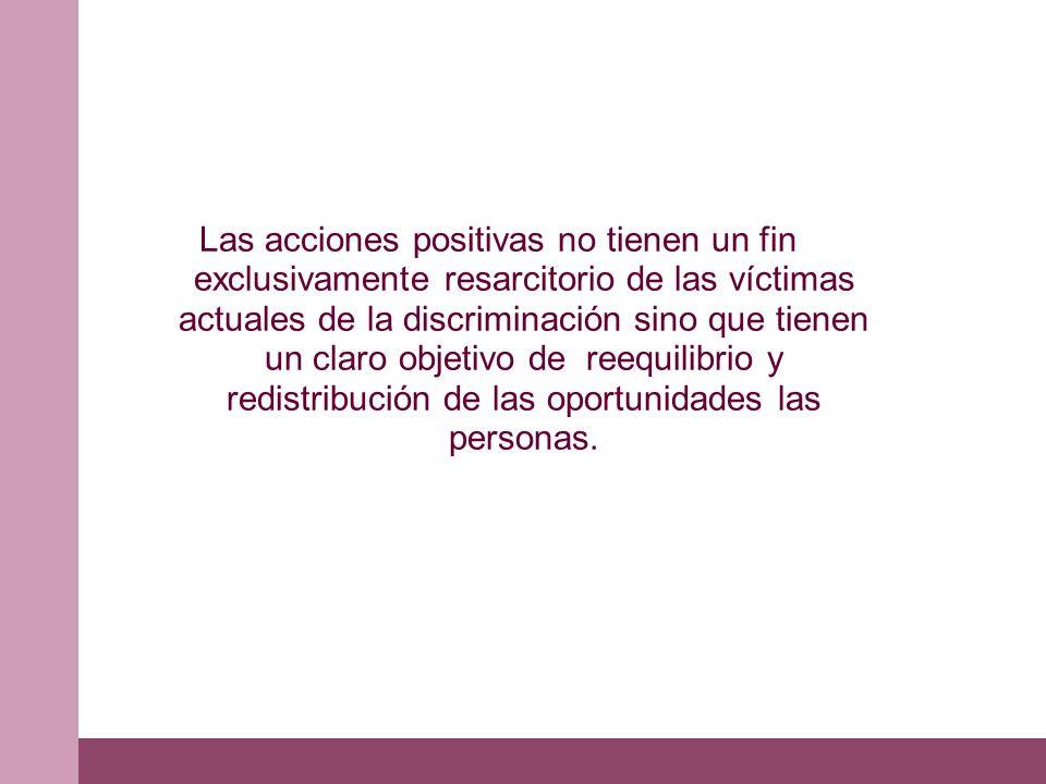 Las acciones positivas no tienen un fin exclusivamente resarcitorio de las víctimas actuales de la discriminación sino que tienen un claro objetivo de