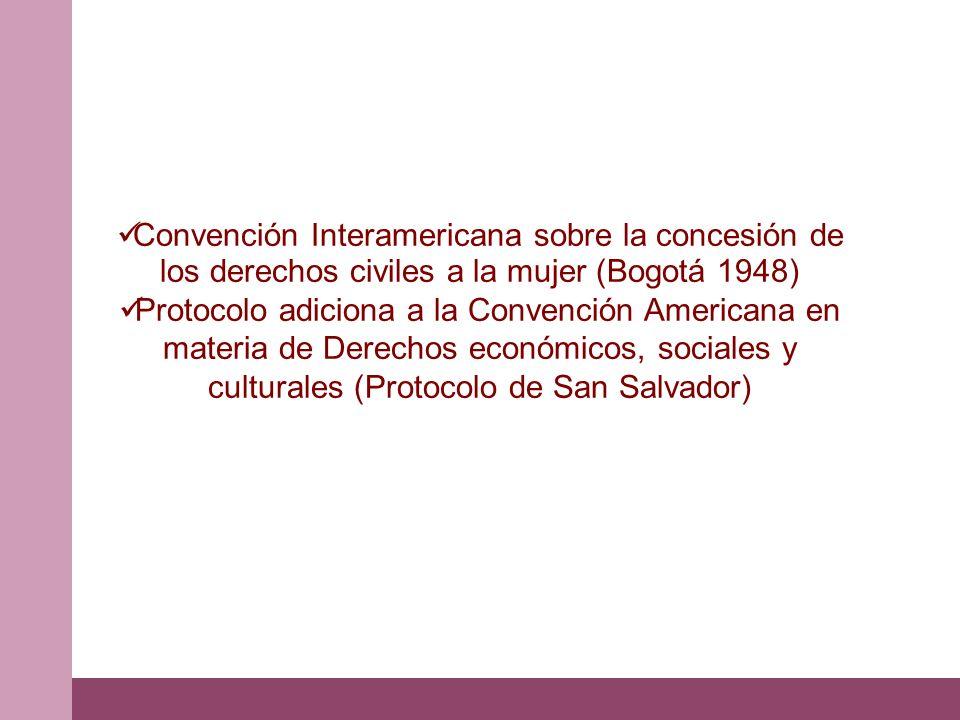 Convención Interamericana sobre la concesión de los derechos civiles a la mujer (Bogotá 1948) Protocolo adiciona a la Convención Americana en materia de Derechos económicos, sociales y culturales (Protocolo de San Salvador)