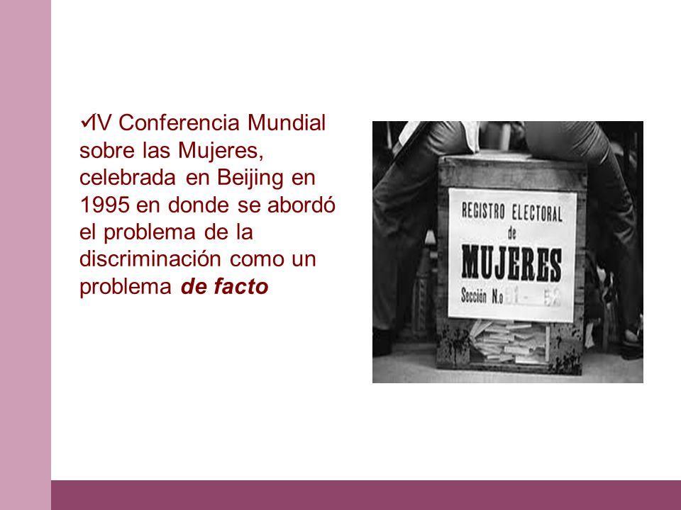 IV Conferencia Mundial sobre las Mujeres, celebrada en Beijing en 1995 en donde se abordó el problema de la discriminación como un problema de facto