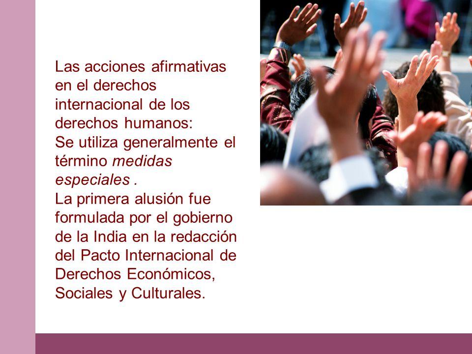 Las acciones afirmativas en el derechos internacional de los derechos humanos: Se utiliza generalmente el término medidas especiales.