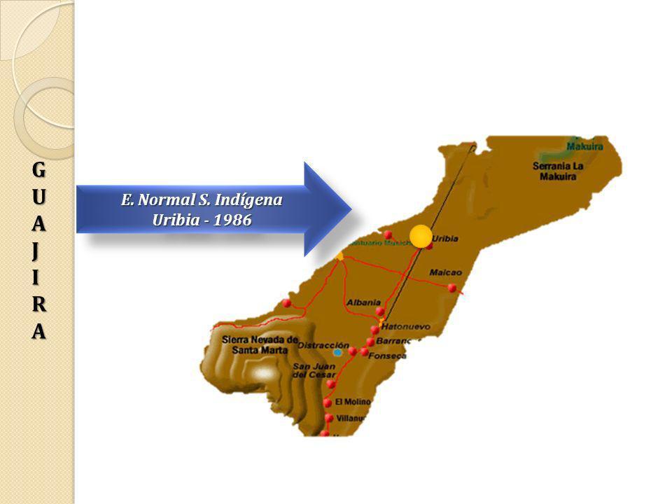 E. Normal S. Indígena Uribia - 1986 E. Normal S. Indígena Uribia - 1986 GUAGUAJJIIRARAGUAGUAJJIIRARAJI