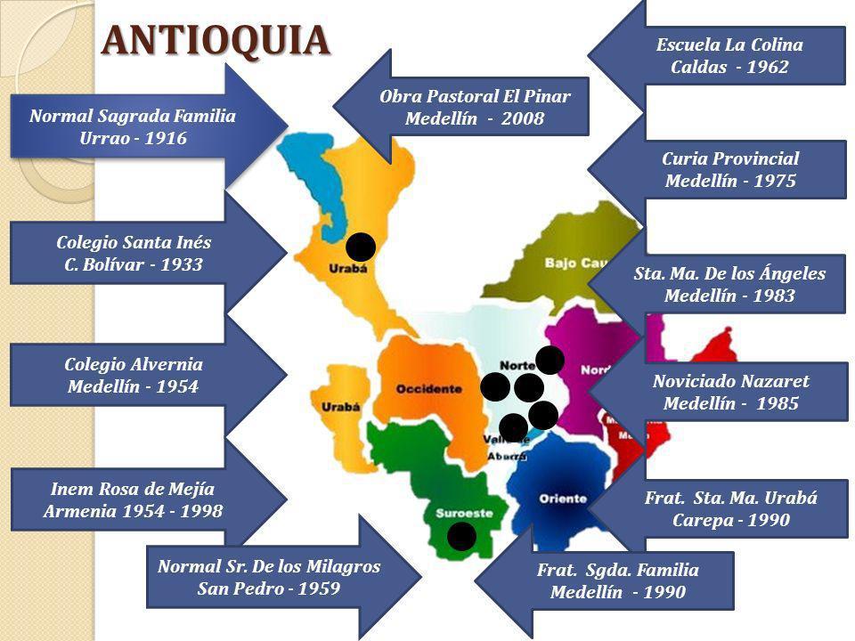 ANTIOQUIA Normal Sagrada Familia Urrao - 1916 Normal Sagrada Familia Urrao - 1916 Colegio Santa Inés C. Bolívar - 1933 Colegio Alvernia Medellín - 195