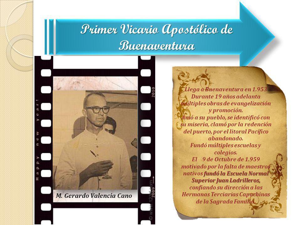 Primer Vicario Apostólico de Buenaventura Llega a Buenaventura en 1.953 Durante 19 años adelanta múltiples obras de evangelización y promoción. Amó a