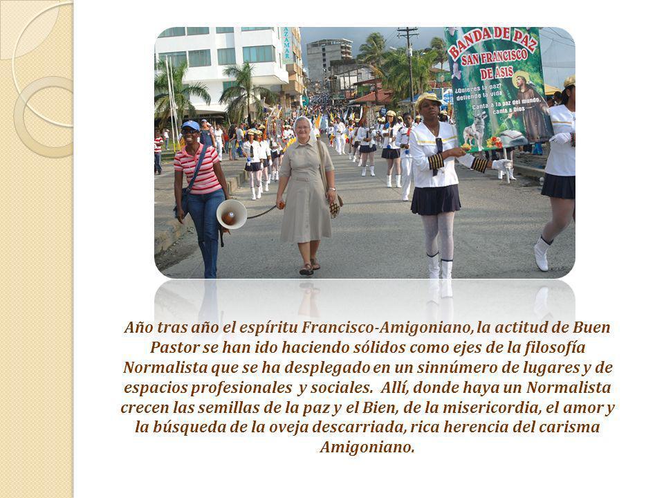 Año tras año el espíritu Francisco-Amigoniano, la actitud de Buen Pastor se han ido haciendo sólidos como ejes de la filosofía Normalista que se ha de