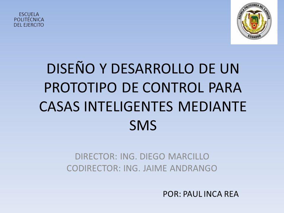 DISEÑO Y DESARROLLO DE UN PROTOTIPO DE CONTROL PARA CASAS INTELIGENTES MEDIANTE SMS DIRECTOR: ING. DIEGO MARCILLO CODIRECTOR: ING. JAIME ANDRANGO ESCU
