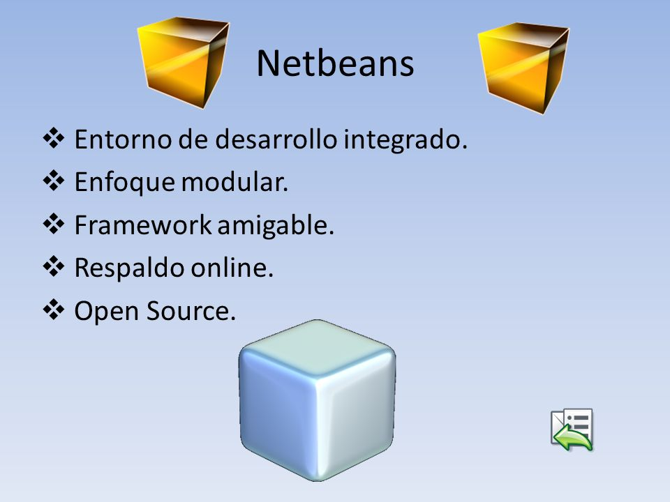 Netbeans Entorno de desarrollo integrado. Enfoque modular. Framework amigable. Respaldo online. Open Source.