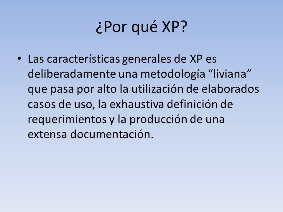 ¿Por qué XP? Las características generales de XP es deliberadamente una metodología liviana que pasa por alto la utilización de elaborados casos de us