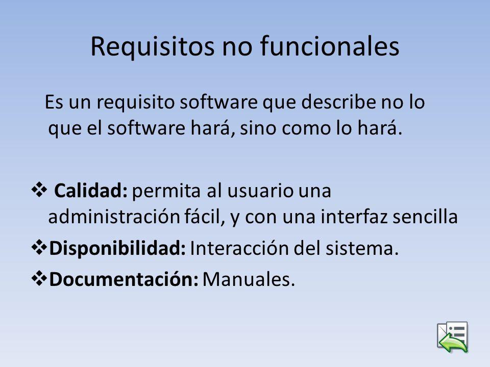 Requisitos no funcionales Es un requisito software que describe no lo que el software hará, sino como lo hará. Calidad: permita al usuario una adminis