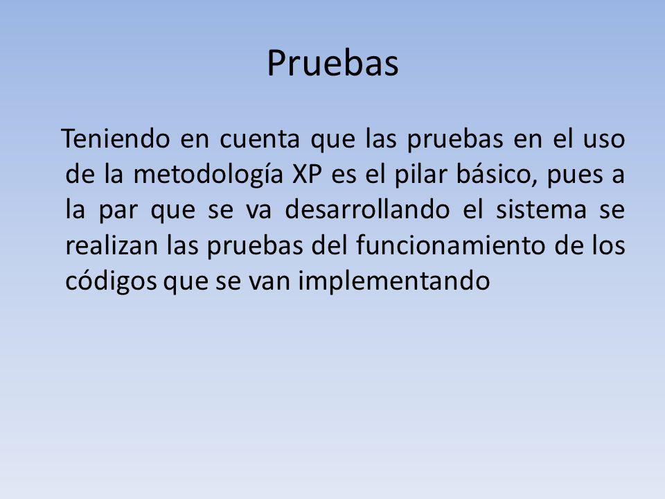 Pruebas Teniendo en cuenta que las pruebas en el uso de la metodología XP es el pilar básico, pues a la par que se va desarrollando el sistema se real
