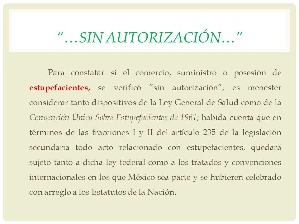 …SIN AUTORIZACIÓN… Para constatar si el comercio, suministro o posesión de estupefacientes, se verificó sin autorización, es menester considerar tanto