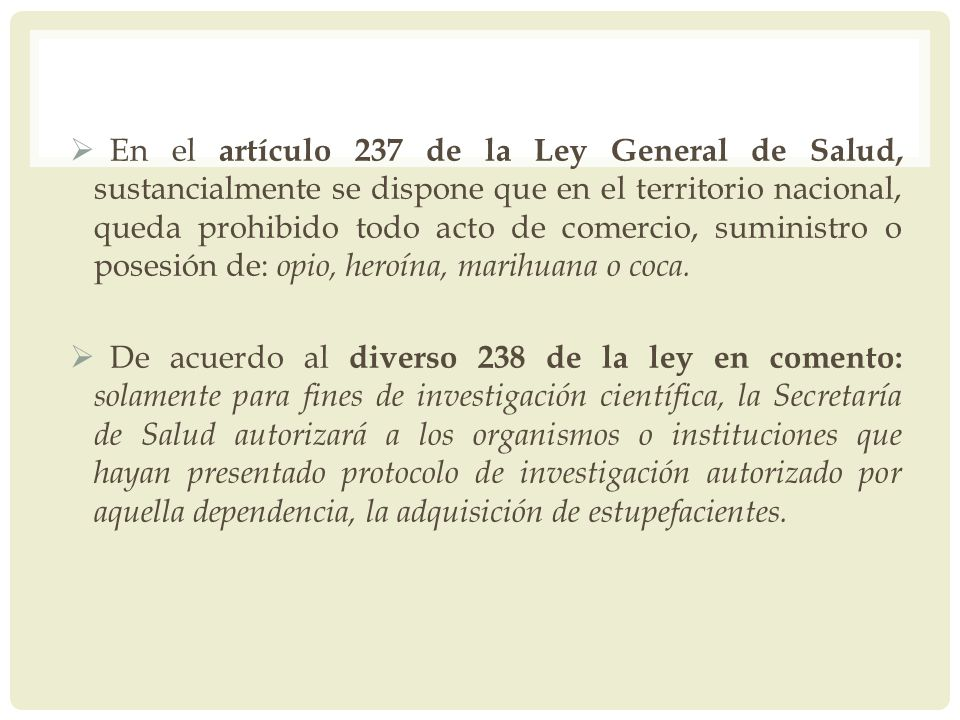 En el artículo 237 de la Ley General de Salud, sustancialmente se dispone que en el territorio nacional, queda prohibido todo acto de comercio, sumini