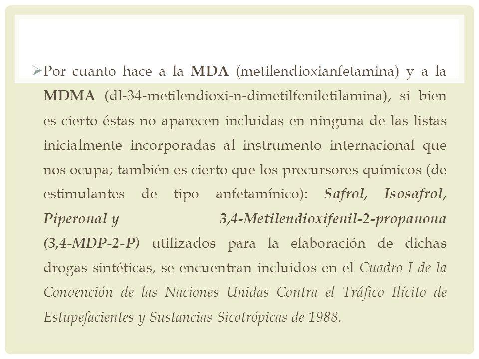 Por cuanto hace a la MDA (metilendioxianfetamina) y a la MDMA (dl-34-metilendioxi-n-dimetilfeniletilamina), si bien es cierto éstas no aparecen inclui