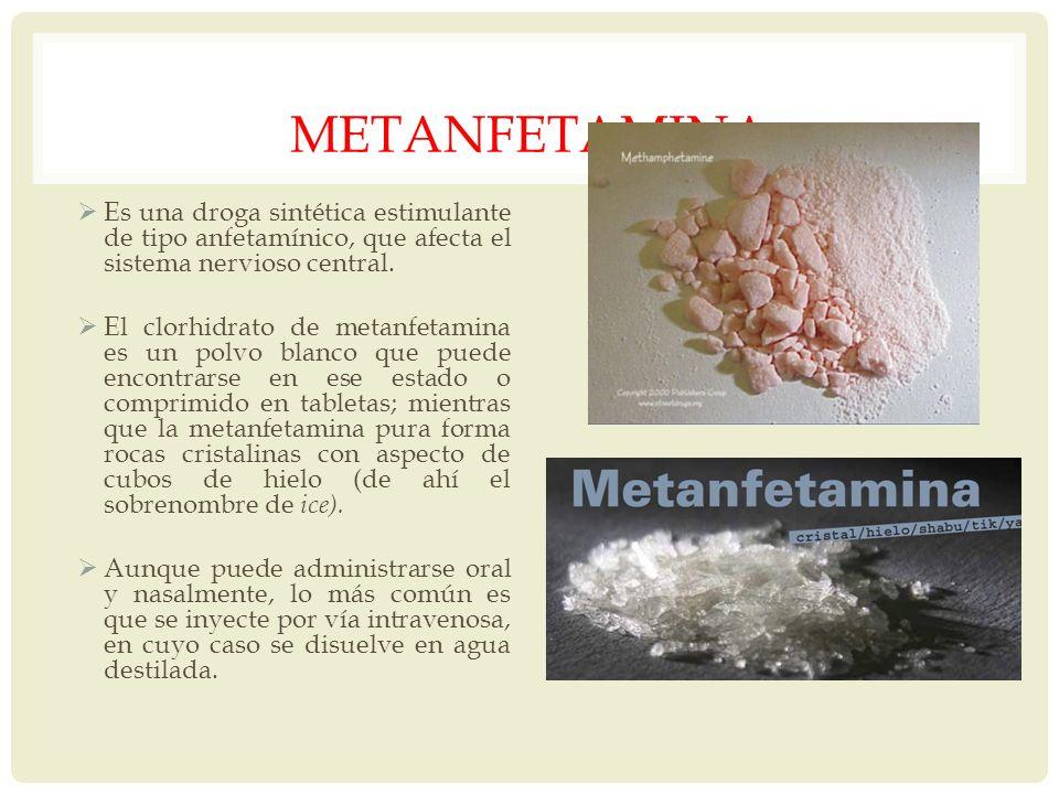 METANFETAMINA Es una droga sintética estimulante de tipo anfetamínico, que afecta el sistema nervioso central. El clorhidrato de metanfetamina es un p