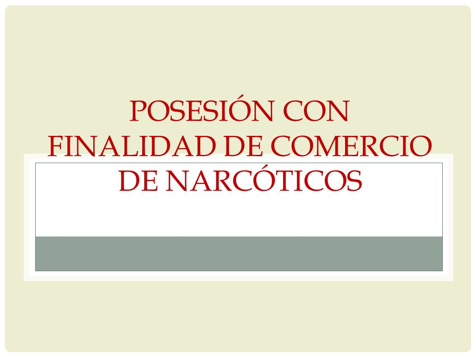 POSESIÓN CON FINALIDAD DE COMERCIO DE NARCÓTICOS