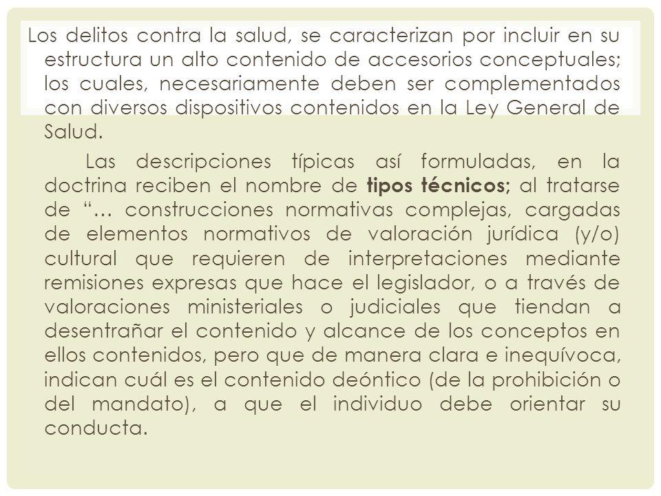 Los delitos contra la salud, se caracterizan por incluir en su estructura un alto contenido de accesorios conceptuales; los cuales, necesariamente deb