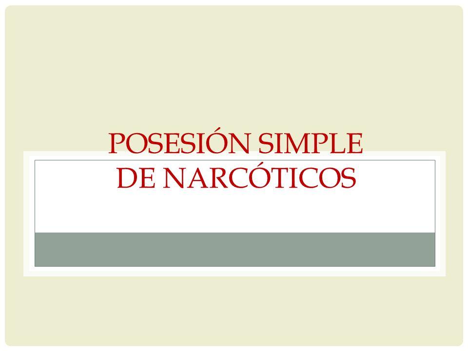 POSESIÓN SIMPLE DE NARCÓTICOS