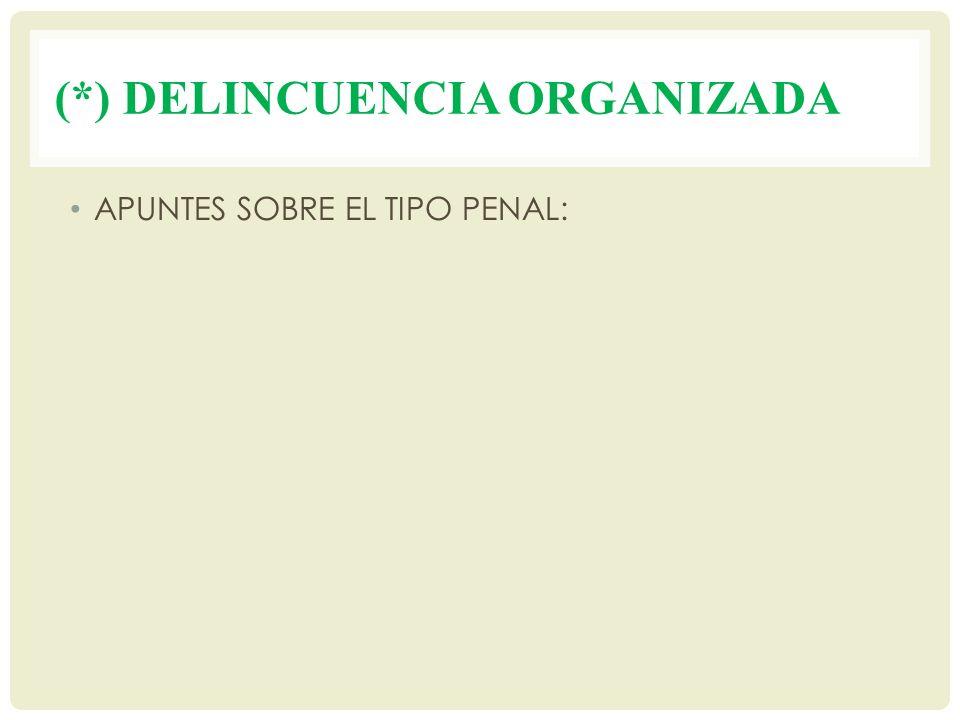 (*) DELINCUENCIA ORGANIZADA APUNTES SOBRE EL TIPO PENAL:
