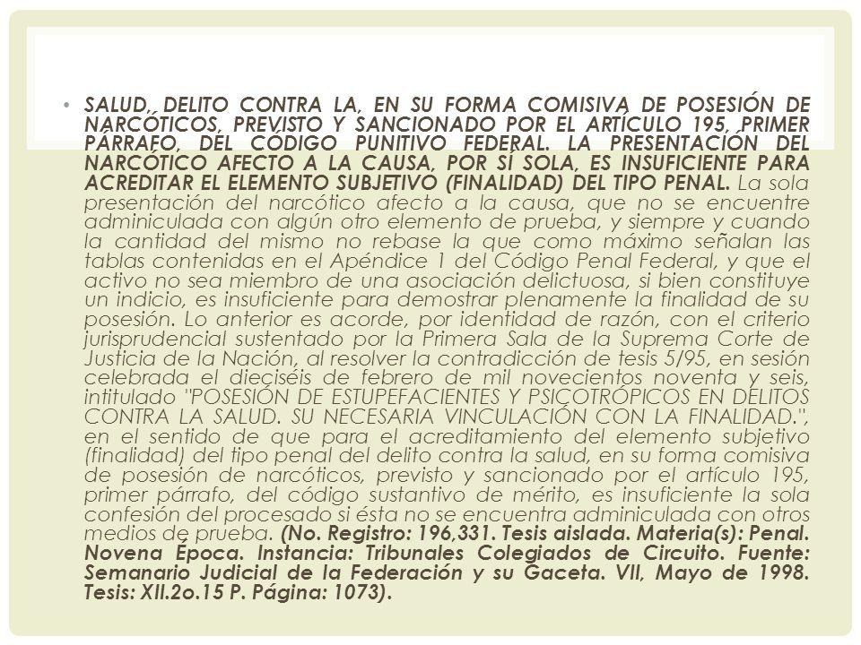 SALUD, DELITO CONTRA LA, EN SU FORMA COMISIVA DE POSESIÓN DE NARCÓTICOS, PREVISTO Y SANCIONADO POR EL ARTÍCULO 195, PRIMER PÁRRAFO, DEL CÓDIGO PUNITIV