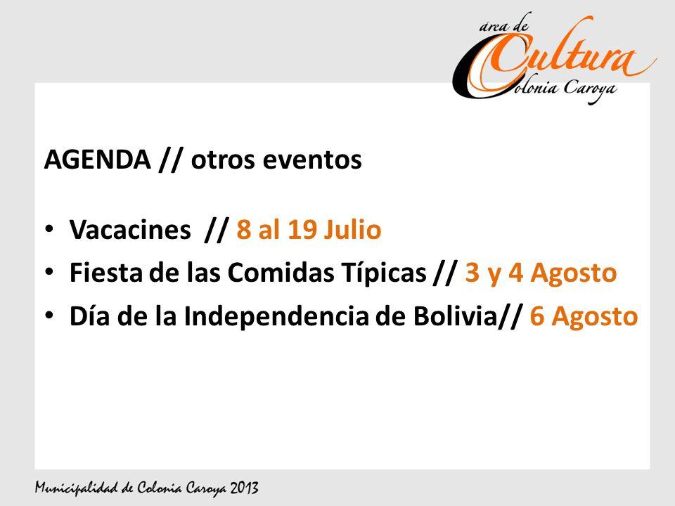 AGENDA // otros eventos Vacacines // 8 al 19 Julio Fiesta de las Comidas Típicas // 3 y 4 Agosto Día de la Independencia de Bolivia// 6 Agosto