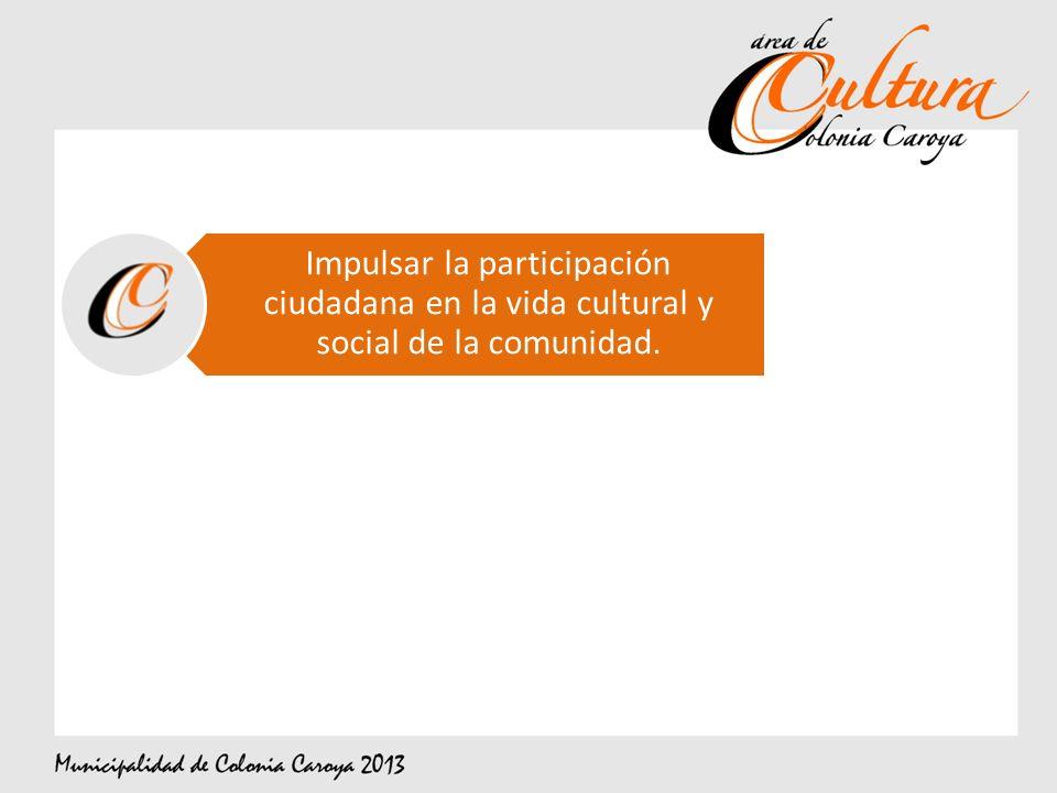 Impulsar la participación ciudadana en la vida cultural y social de la comunidad.