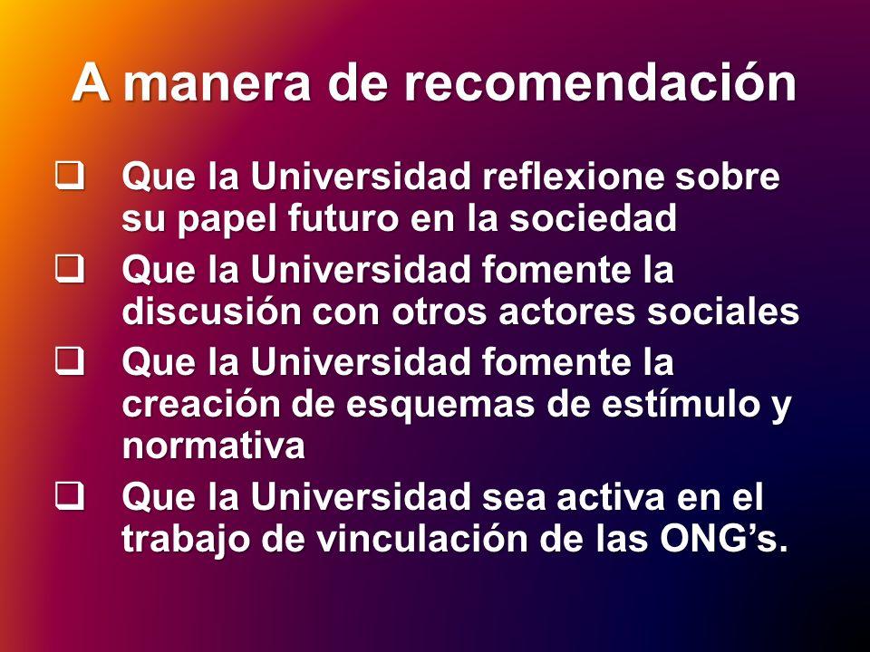 A manera de recomendación Que la Universidad reflexione sobre su papel futuro en la sociedad Que la Universidad reflexione sobre su papel futuro en la