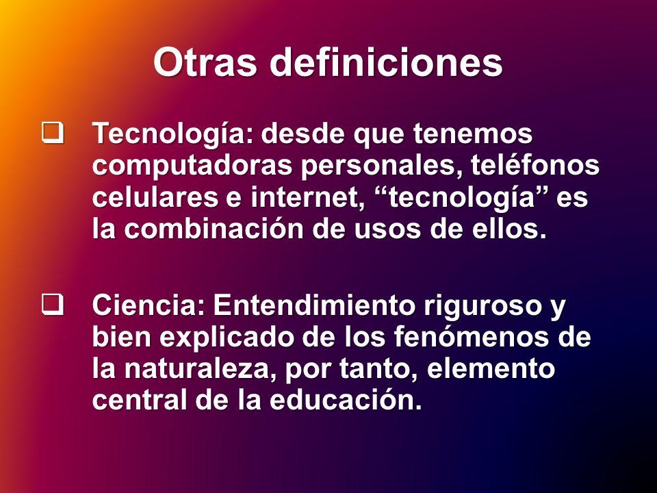 Otras definiciones Tecnología: desde que tenemos computadoras personales, teléfonos celulares e internet, tecnología es la combinación de usos de ello
