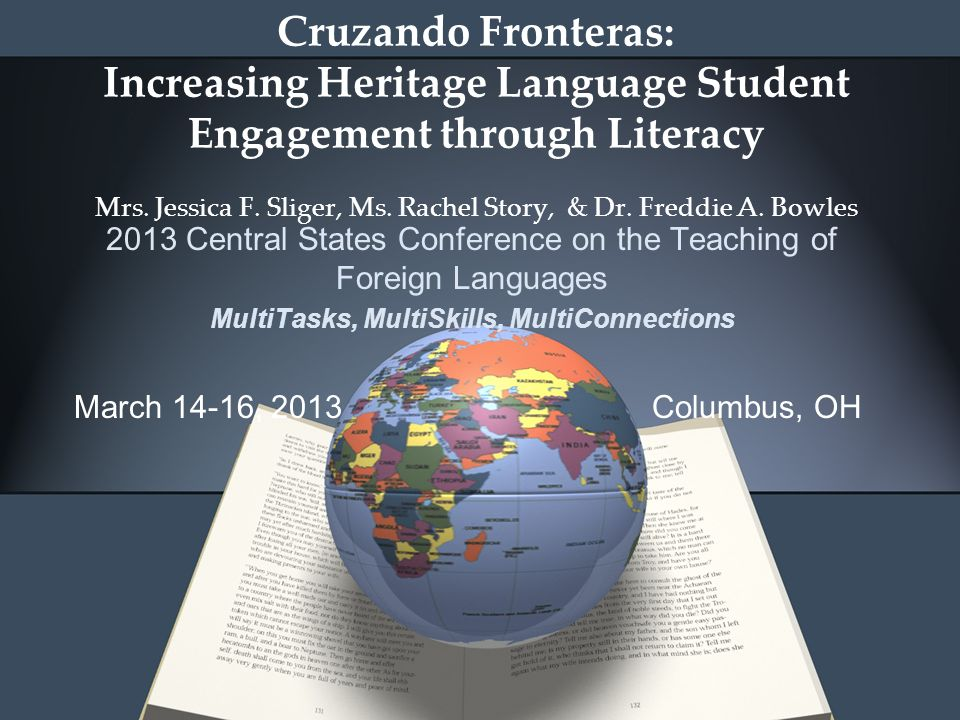 Cruzando Fronteras: Increasing Heritage Language Student Engagement through Literacy Mrs. Jessica F. Sliger, Ms. Rachel Story, & Dr. Freddie A. Bowles