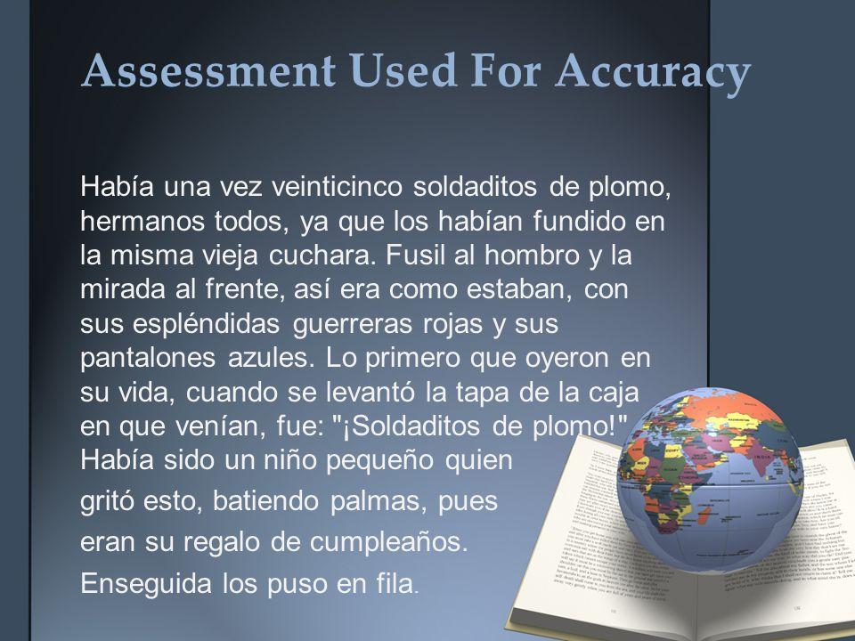 Assessment Used For Accuracy Había una vez veinticinco soldaditos de plomo, hermanos todos, ya que los habían fundido en la misma vieja cuchara.