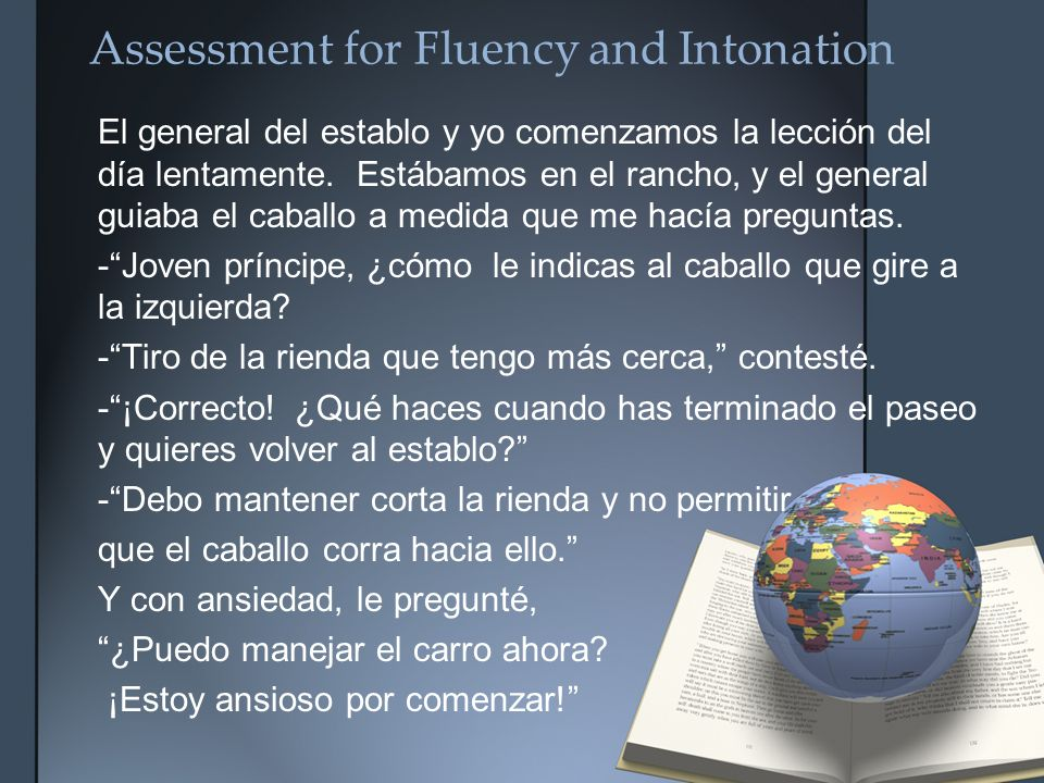 Assessment for Fluency and Intonation El general del establo y yo comenzamos la lección del día lentamente.