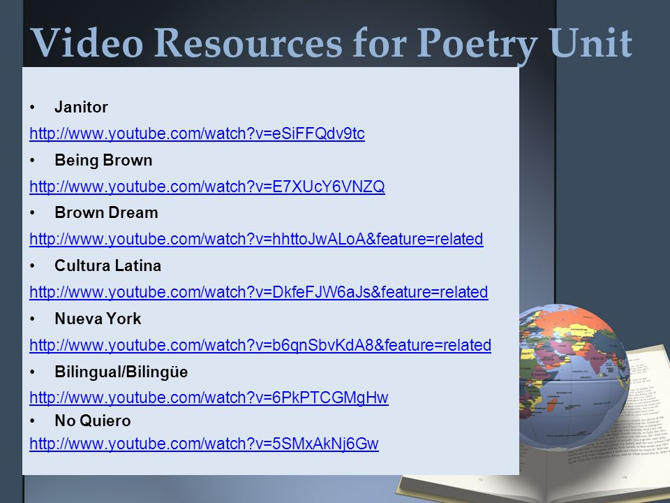 Video Resources for Poetry Unit Janitor http://www.youtube.com/watch?v=eSiFFQdv9tc Being Brown http://www.youtube.com/watch?v=E7XUcY6VNZQ Brown Dream