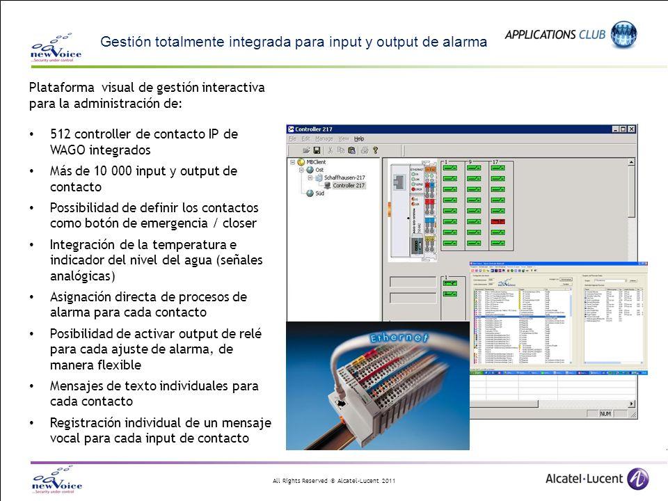 All Rights Reserved © Alcatel-Lucent 2011 Gestión totalmente integrada para input y output de alarma Plataforma visual de gestión interactiva para la