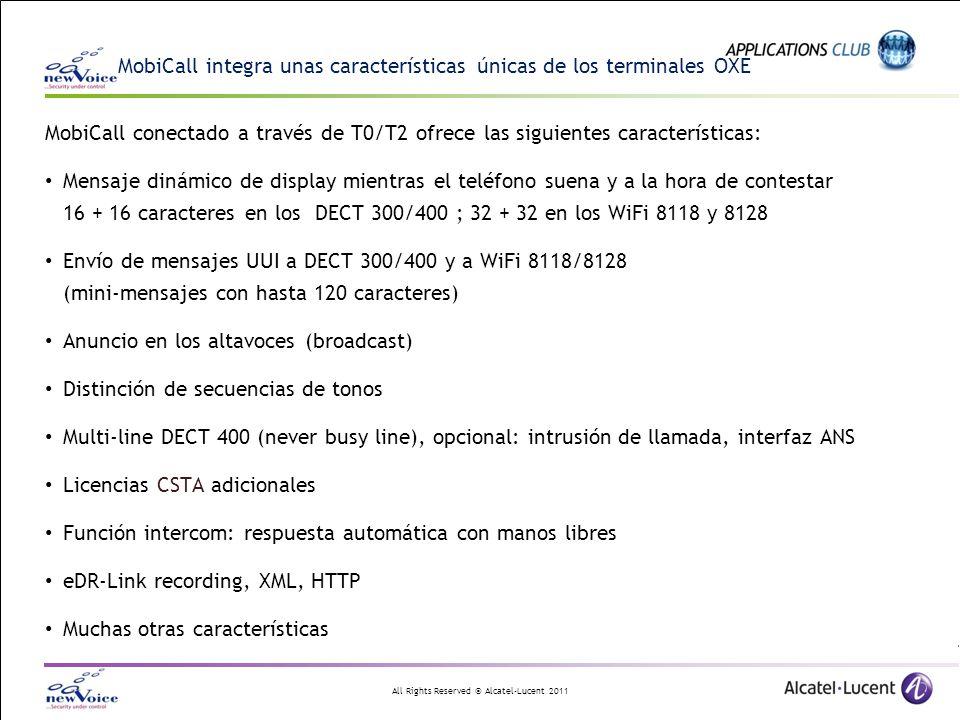 All Rights Reserved © Alcatel-Lucent 2011 MobiCall integra unas características únicas de los terminales OXE MobiCall conectado a través de T0/T2 ofre
