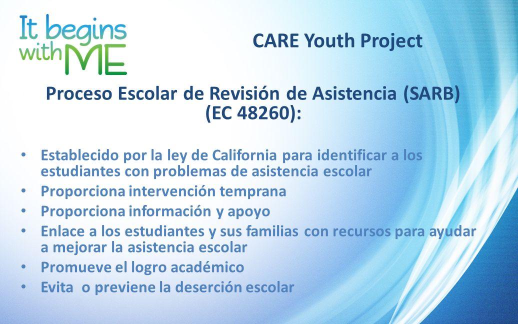 CARE Youth Project Proceso Escolar de Revisión de Asistencia (SARB) (EC 48260): Establecido por la ley de California para identificar a los estudiante