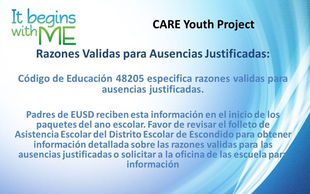 CARE Youth Project Razones Validas para Ausencias Justificadas: Código de Educación 48205 especifica razones validas para ausencias justificadas. Padr
