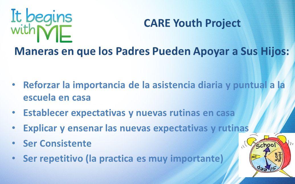 CARE Youth Project Maneras en que los Padres Pueden Apoyar a Sus Hijos: Reforzar la importancia de la asistencia diaria y puntual a la escuela en casa