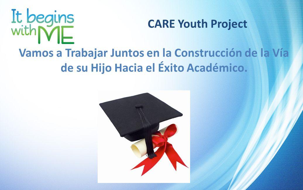 CARE Youth Project Vamos a Trabajar Juntos en la Construcción de la Vía de su Hijo Hacia el Éxito Académico.