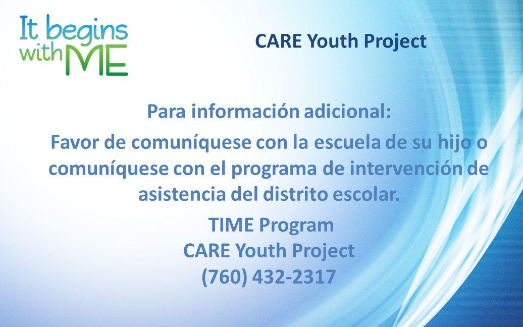 CARE Youth Project Para información adicional: Favor de comuníquese con la escuela de su hijo o comuníquese con el programa de intervención de asisten
