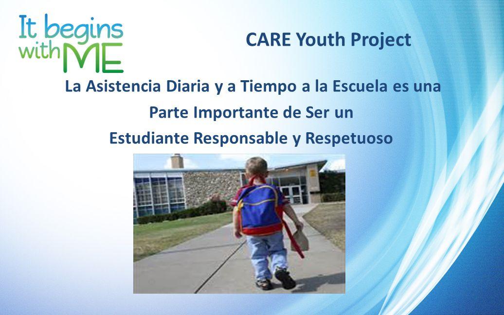 CARE Youth Project La Asistencia Diaria y a Tiempo a la Escuela es una Parte Importante de Ser un Estudiante Responsable y Respetuoso