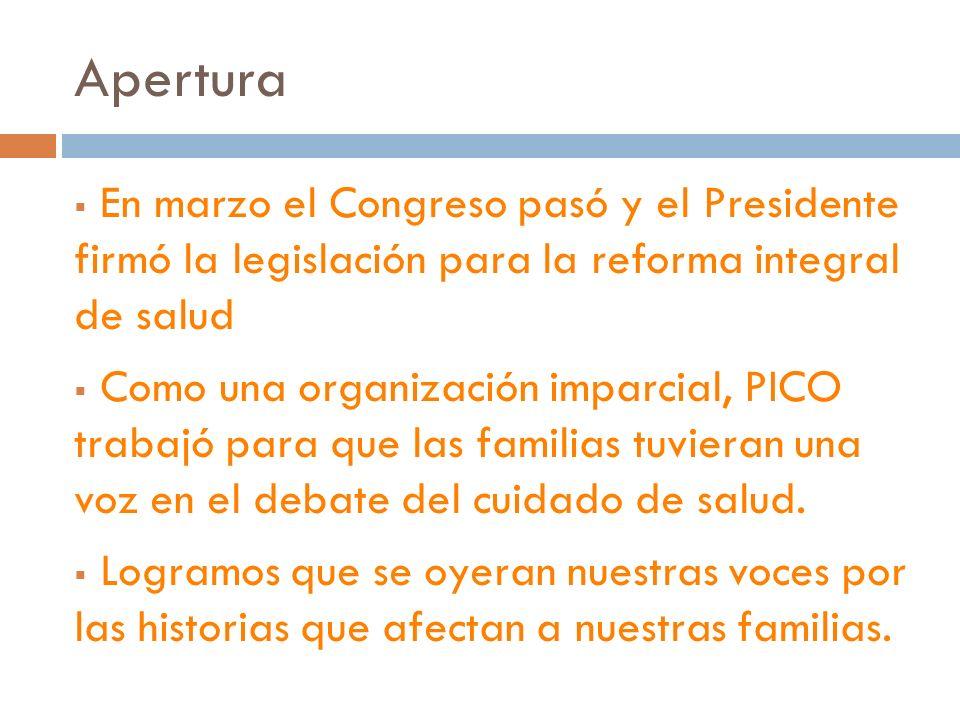 Apertura En marzo el Congreso pasó y el Presidente firmó la legislación para la reforma integral de salud Como una organización imparcial, PICO trabajó para que las familias tuvieran una voz en el debate del cuidado de salud.