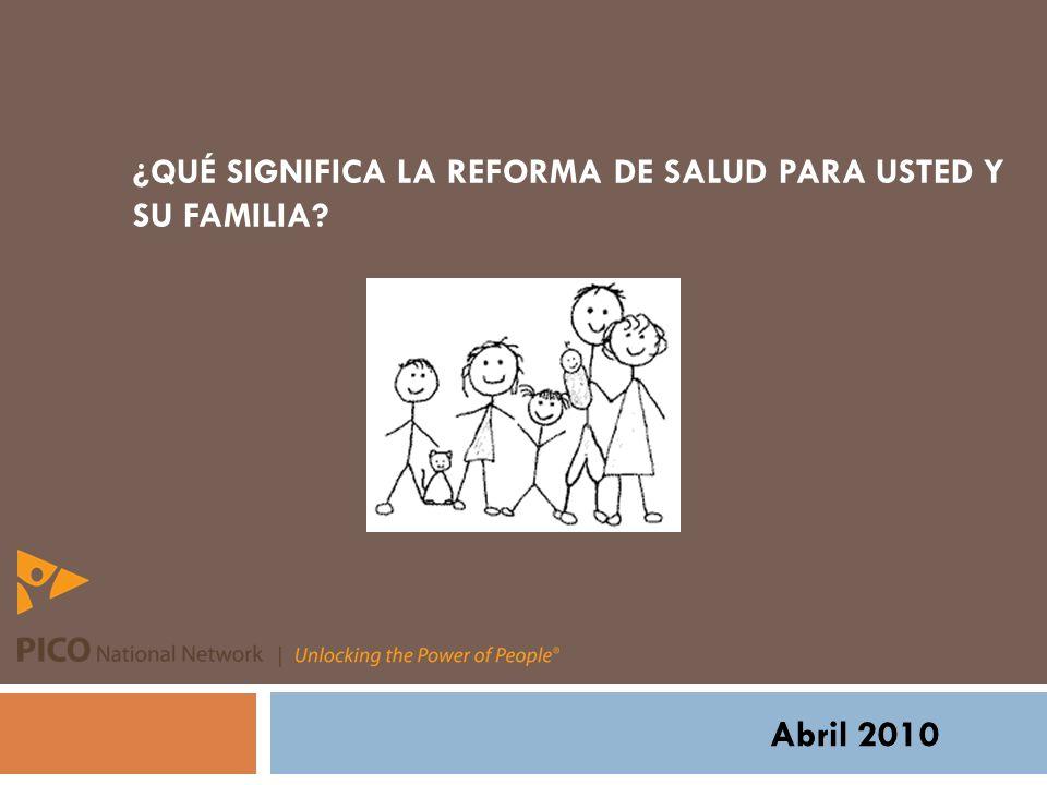 ¿QUÉ SIGNIFICA LA REFORMA DE SALUD PARA USTED Y SU FAMILIA Abril 2010