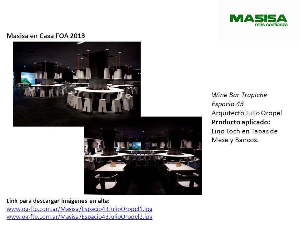 Masisa en Casa FOA 2013 Wine Bar Trapiche Espacio 43 Arquitecto Julio Oropel Producto aplicado: Lino Toch en Tapas de Mesa y Bancos. Link para descarg