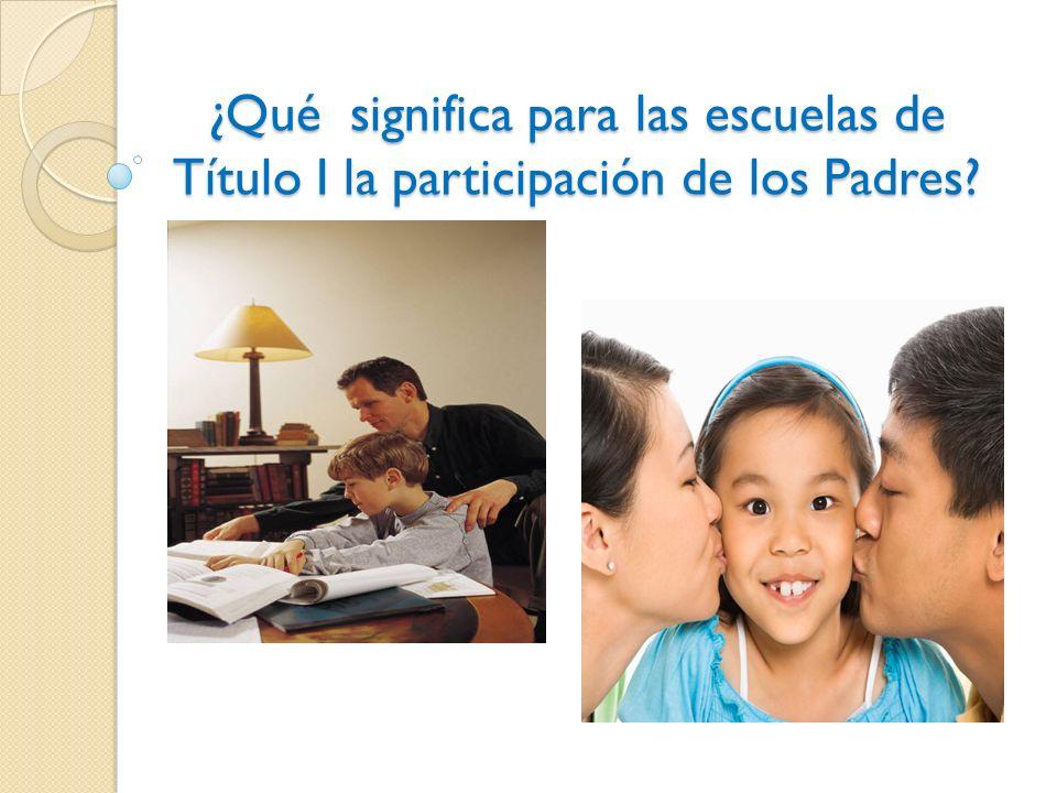 ¿Qué significa para las escuelas de Título I la participación de los Padres?