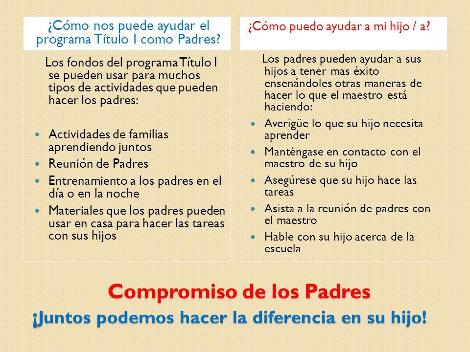 Compromiso de los Padres ¡ Juntos podemos hacer la diferencia en su hijo.