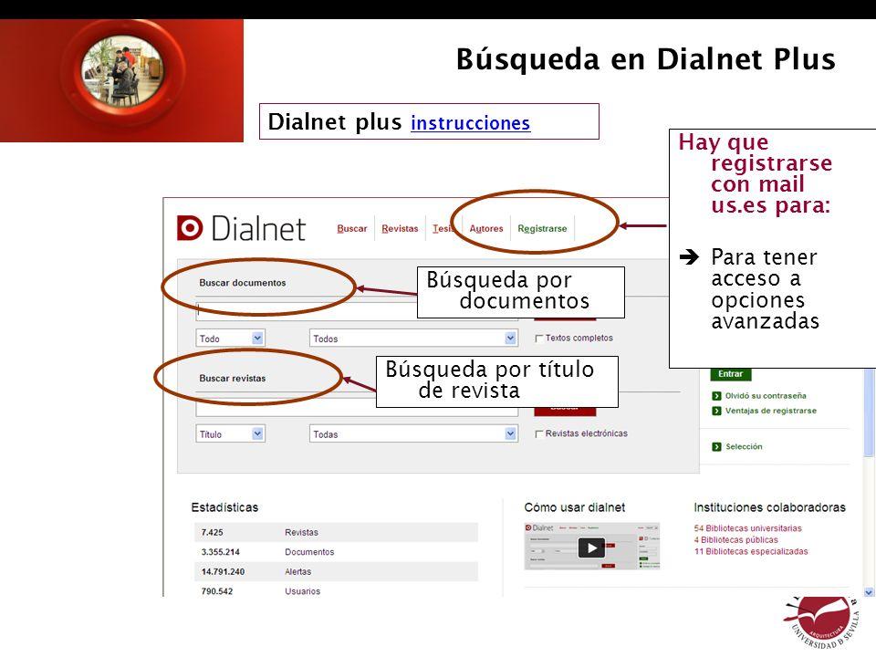 Búsqueda en Dialnet Plus Hay que registrarse con mail us.es para: Para tener acceso a opciones avanzadas Búsqueda por documentos Búsqueda por título d