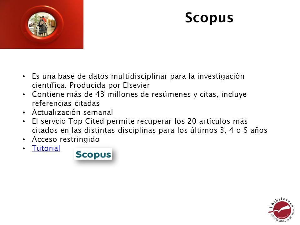 Scopus Es una base de datos multidisciplinar para la investigación científica. Producida por Elsevier Contiene más de 43 millones de resúmenes y citas