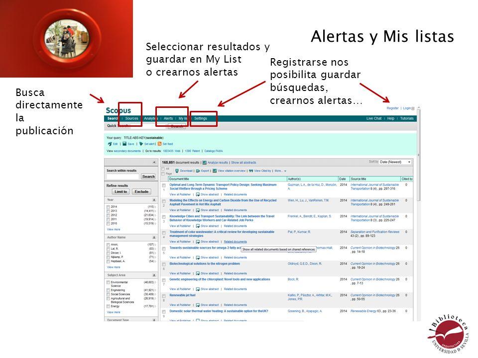Alertas y Mis listas Seleccionar resultados y guardar en My List o crearnos alertas Busca directamente la publicación Registrarse nos posibilita guard