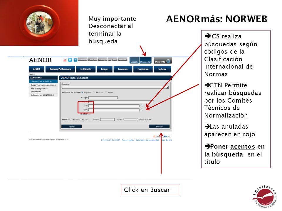 ICS realiza búsquedas según códigos de la Clasificación Internacional de Normas CTN Permite realizar búsquedas por los Comités Técnicos de Normalizaci