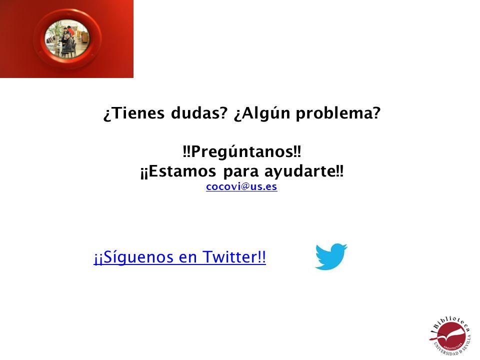 ¿Tienes dudas? ¿Algún problema? !!Pregúntanos!! ¡¡Estamos para ayudarte!! cocovi@us.es ¡¡Síguenos en Twitter!!