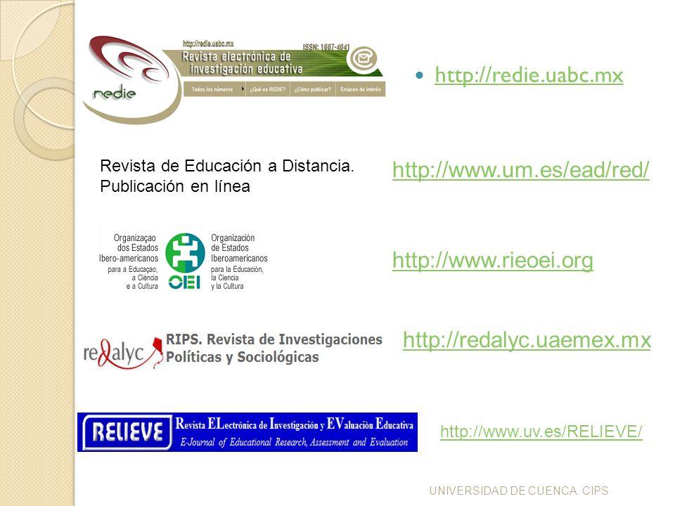 UNIVERSIDAD DE CUENCA. CIPS http://redie.uabc.mx http://www.um.es/ead/red/ Revista de Educación a Distancia. Publicación en línea http://www.rieoei.or